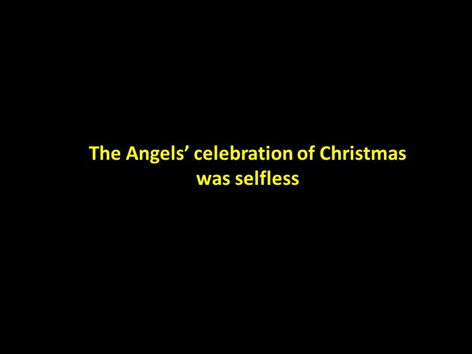 The Angels' celebration of Christmas was selfless