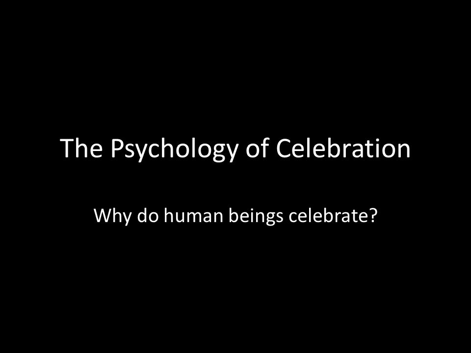 The Psychology of Celebration