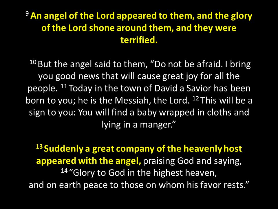 9 An angel of the Lord appeared to them, and the glory of the Lord shone around them, and they were terrified.