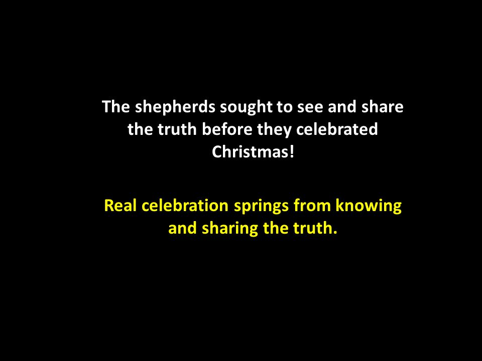 Real celebration springs from knowing and sharing the truth.