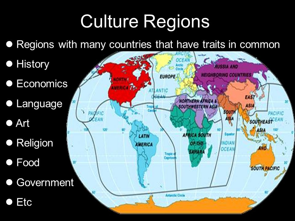 Culture Regions Regions with many countries that have traits in common