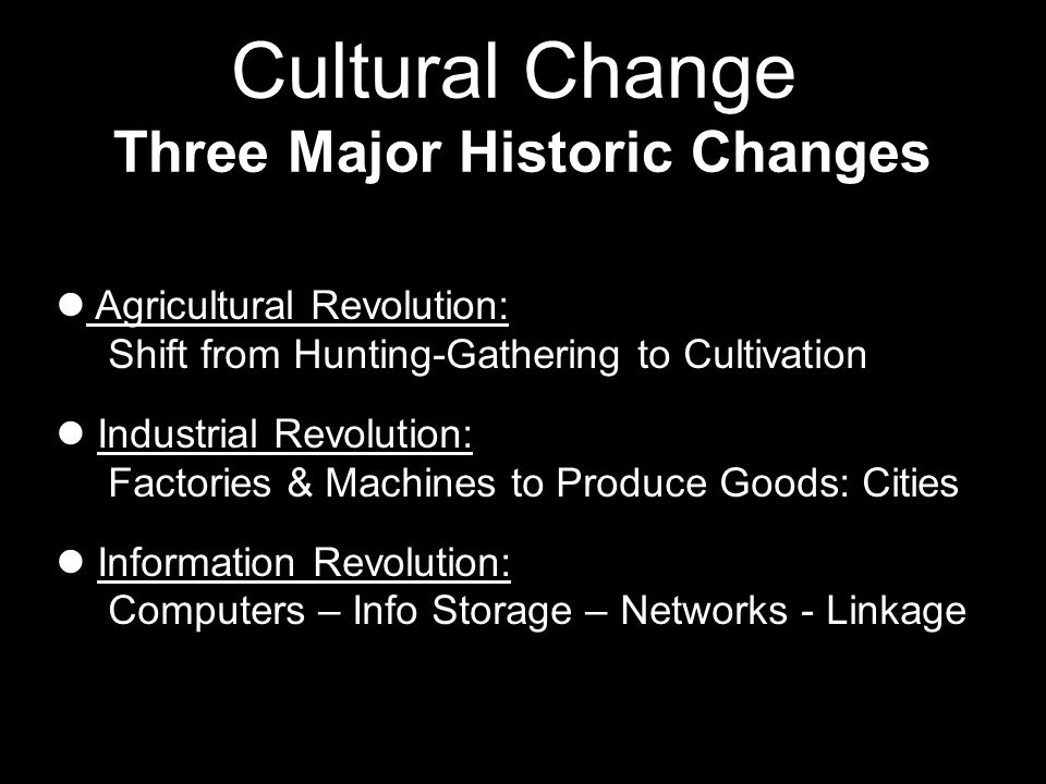 Cultural Change Three Major Historic Changes