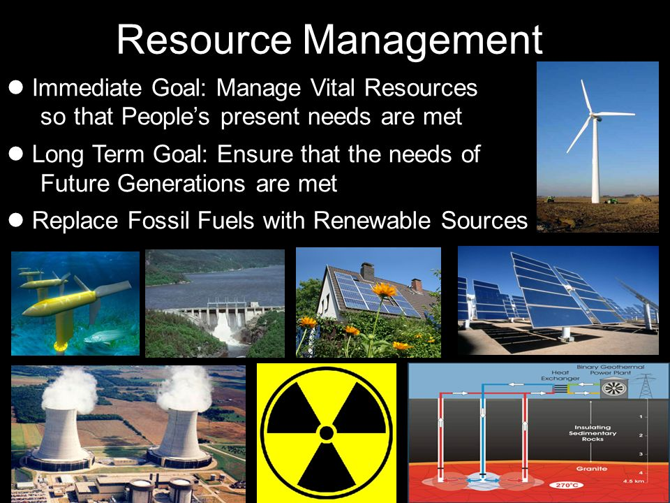 Resource Management Immediate Goal: Manage Vital Resources so that People's present needs are met.