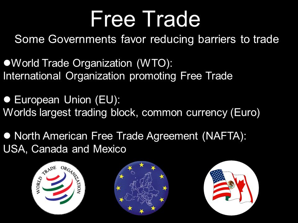 Free Trade Some Governments favor reducing barriers to trade