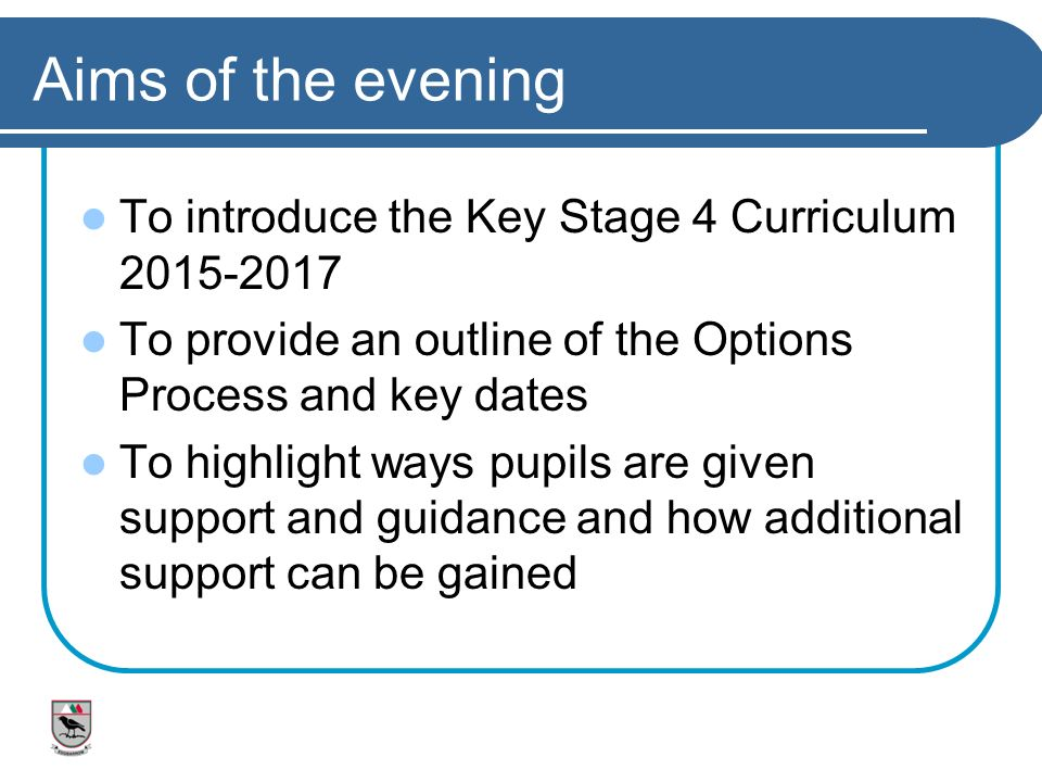 Aims of the evening To introduce the Key Stage 4 Curriculum
