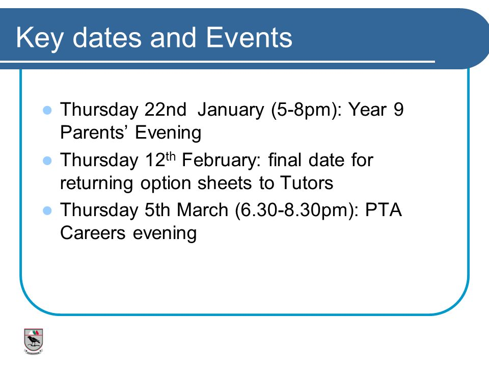 Key dates and Events Thursday 22nd January (5-8pm): Year 9 Parents' Evening.