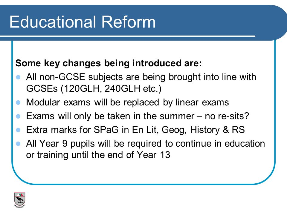 Educational Reform Some key changes being introduced are: