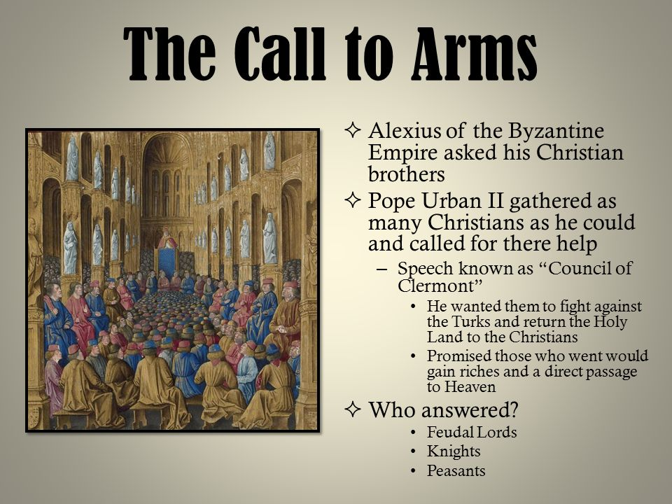 The Call to Arms Alexius of the Byzantine Empire asked his Christian brothers.