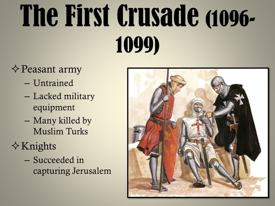 The First Crusade (1096-1099) Peasant army Knights Untrained