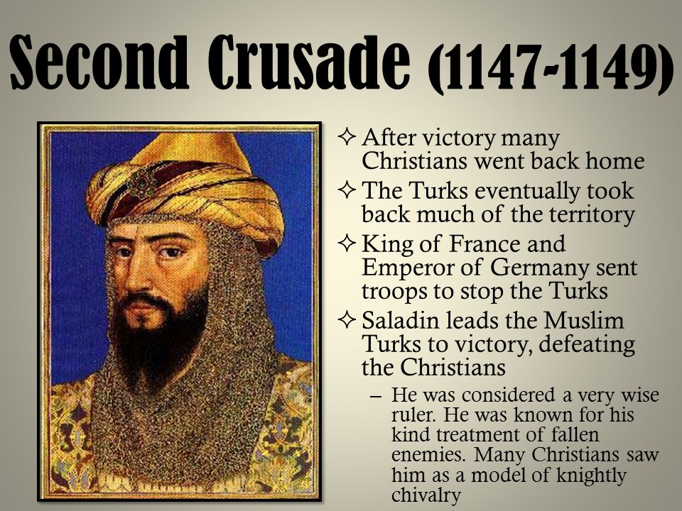 Second Crusade ( ) After victory many Christians went back home. The Turks eventually took back much of the territory.