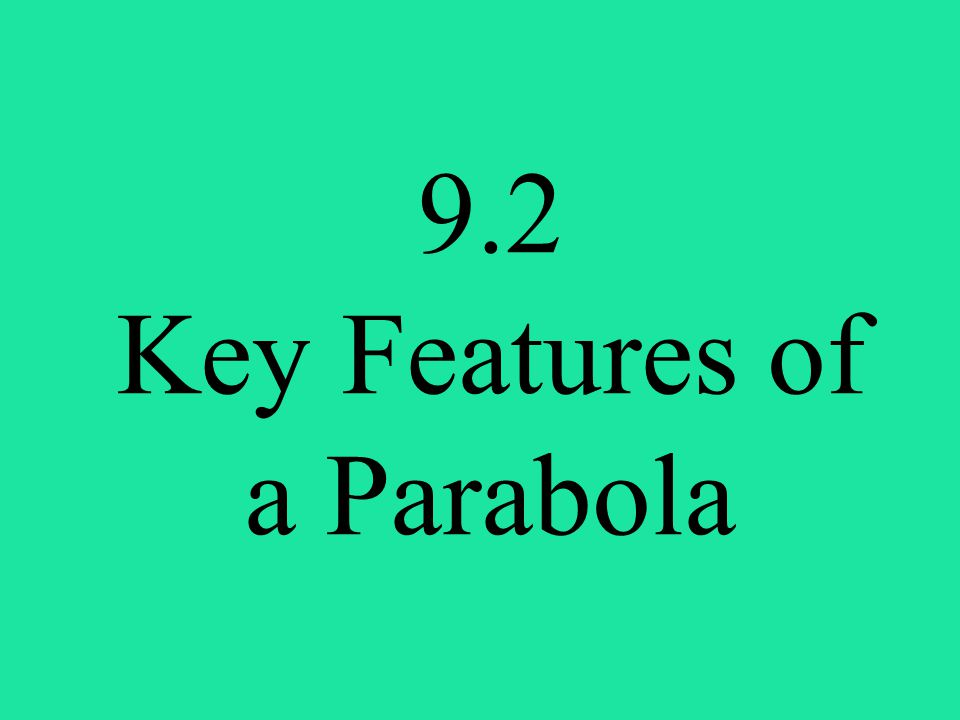 9.2 Key Features of a Parabola