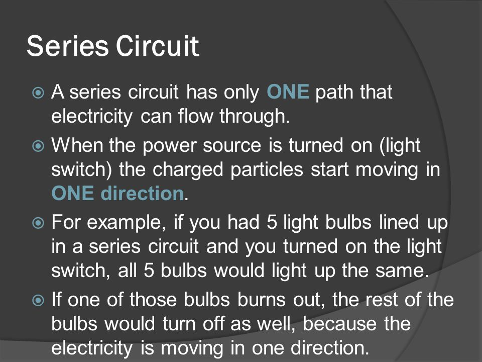 Series Circuit A series circuit has only ONE path that electricity can flow through.