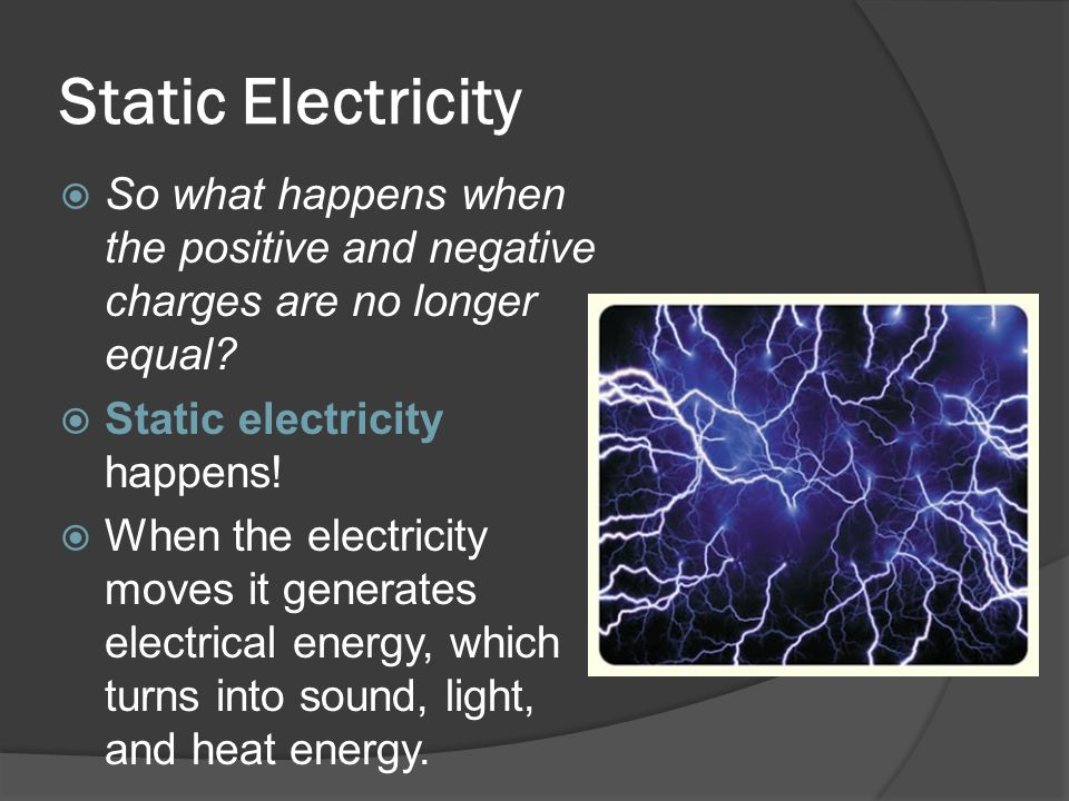 Static Electricity So what happens when the positive and negative charges are no longer equal Static electricity happens!