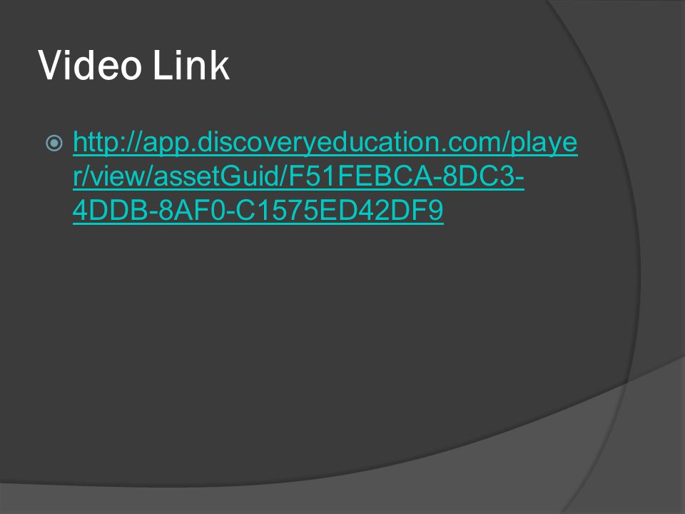 Video Link http://app.discoveryeducation.com/player/view/assetGuid/F51FEBCA-8DC3-4DDB-8AF0-C1575ED42DF9.