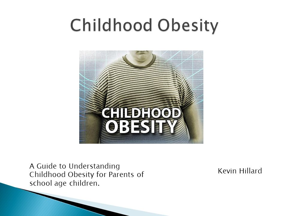 Childhood Obesity A Guide to Understanding Childhood Obesity for Parents of school age children.