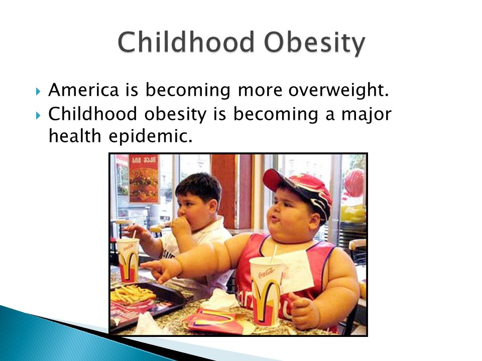 Childhood Obesity America is becoming more overweight.