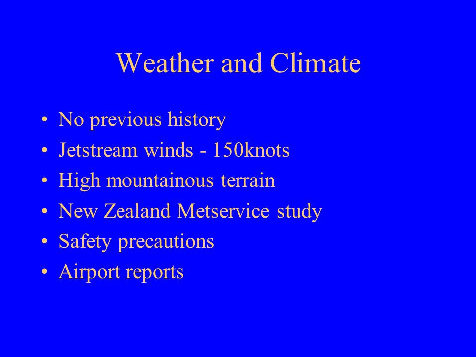 Weather and Climate No previous history Jetstream winds - 150knots