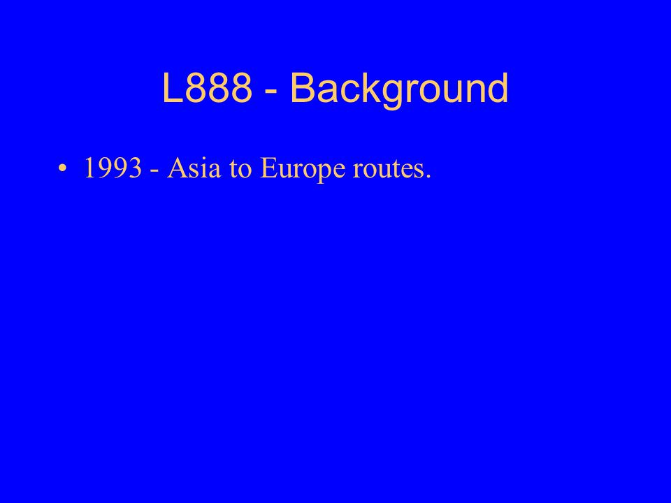 L888 - Background 1993 - Asia to Europe routes. BACKGROUND
