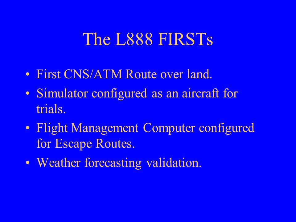 The L888 FIRSTs First CNS/ATM Route over land.