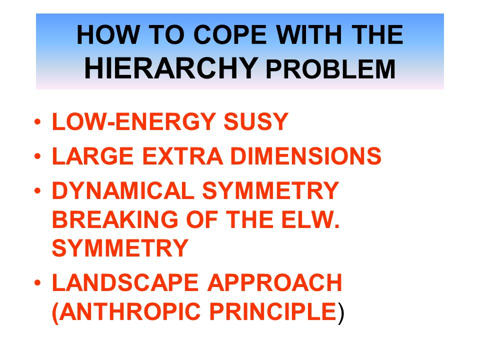 HOW TO COPE WITH THE HIERARCHY PROBLEM