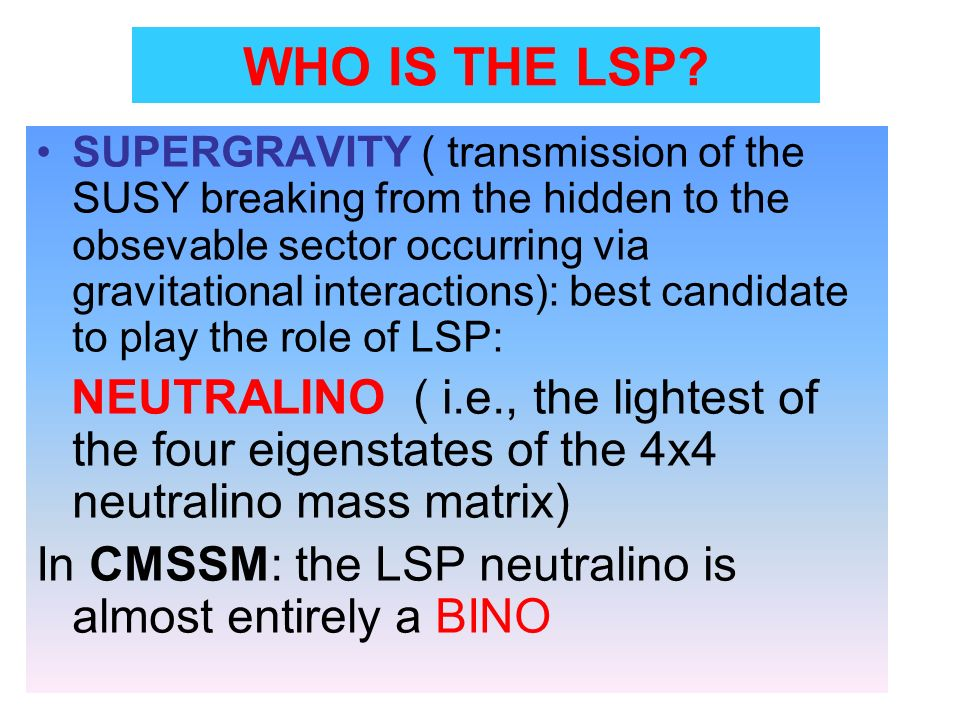 WHO IS THE LSP In CMSSM: the LSP neutralino is almost entirely a BINO