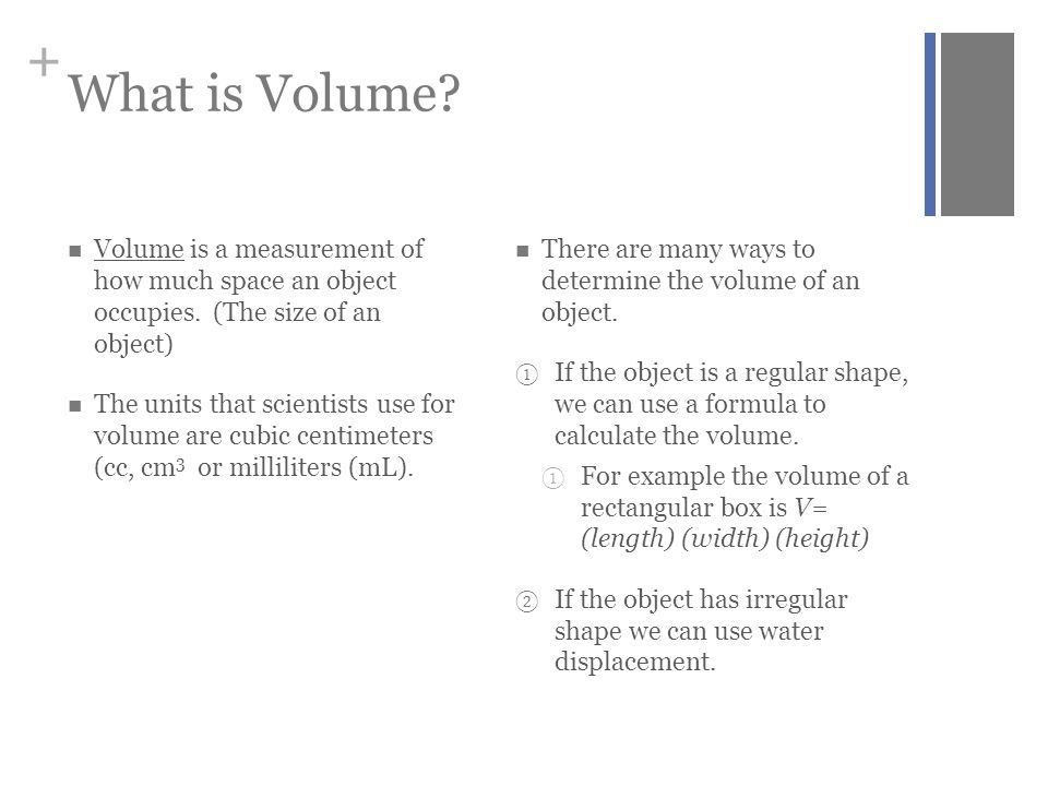 What is Volume Volume is a measurement of how much space an object occupies. (The size of an object)