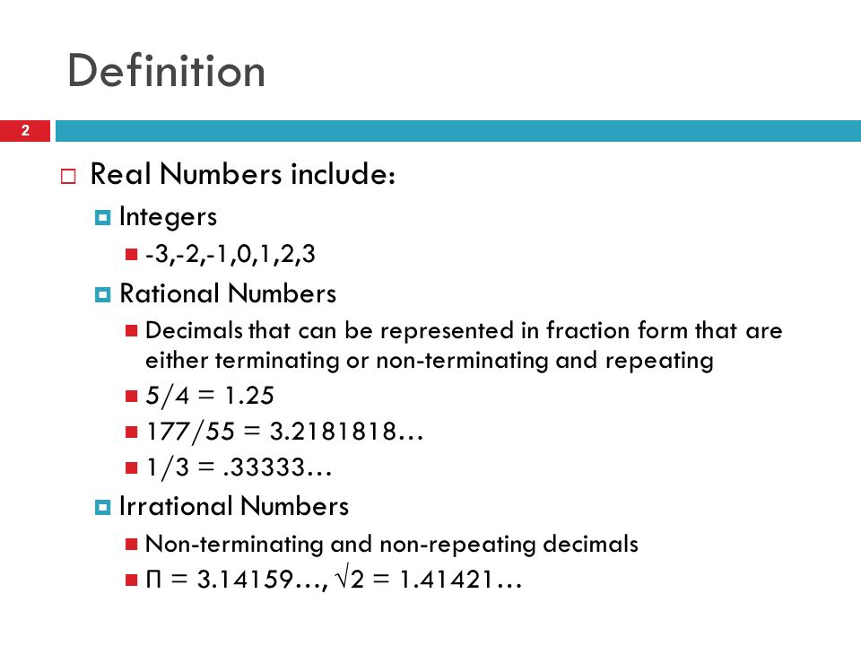 Definition Real Numbers include: Integers Rational Numbers