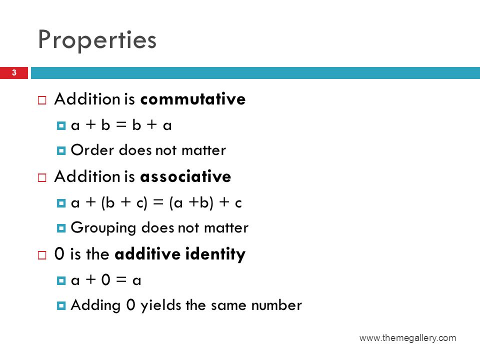 Properties Addition is commutative Addition is associative
