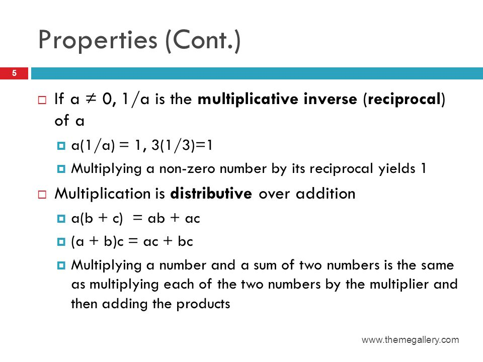 Properties (Cont.) If a ≠ 0, 1/a is the multiplicative inverse (reciprocal) of a. a(1/a) = 1, 3(1/3)=1.