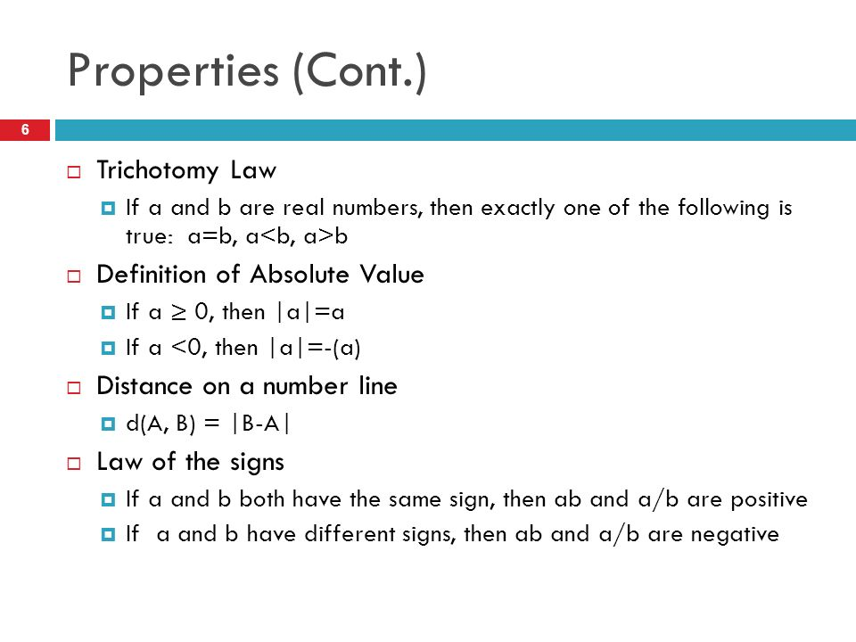 Properties (Cont.) Trichotomy Law Definition of Absolute Value
