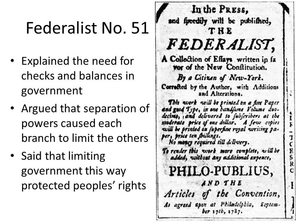 """federalist paper 51 separation of powers In federalist paper #51, """"the structure of the government must furnish the  on  which the federal government is based, separation of powers and checks and."""