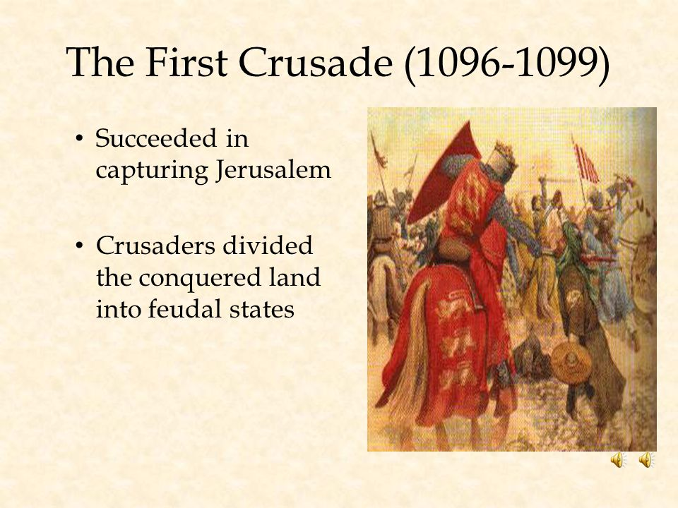 The First Crusade (1096-1099) Succeeded in capturing Jerusalem