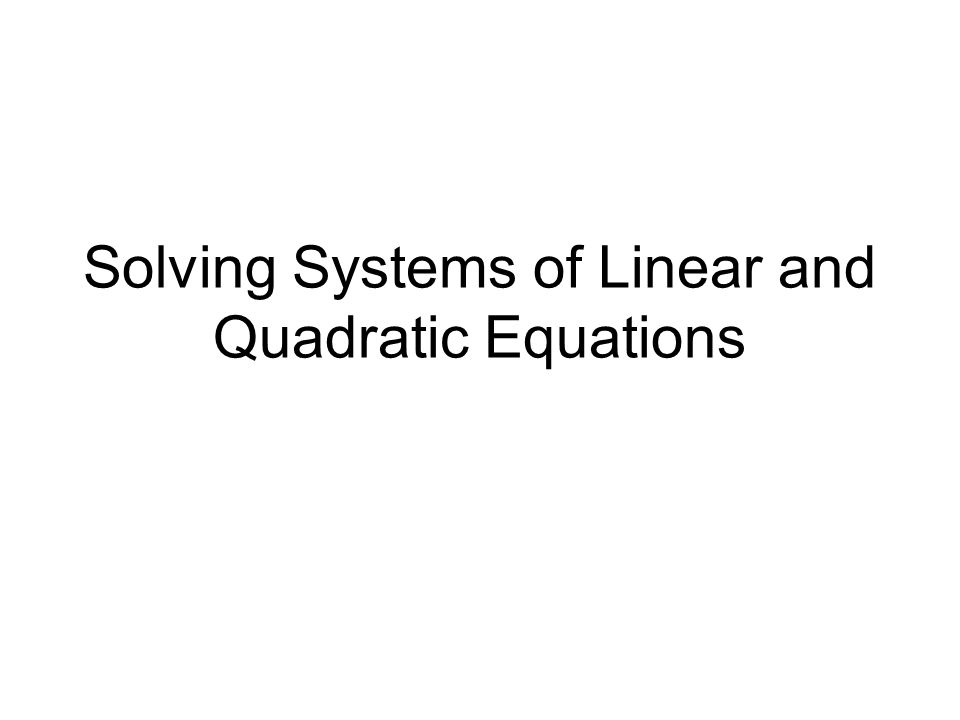 Solving Systems Of Linear And Quadratic Equations Ppt Video Online
