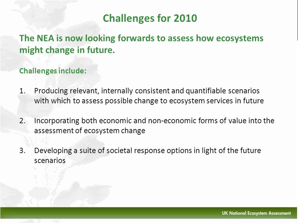 Challenges for 2010 The NEA is now looking forwards to assess how ecosystems might change in future.