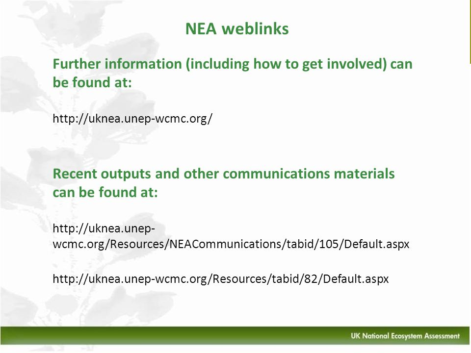 NEA weblinks Further information (including how to get involved) can be found at: http://uknea.unep-wcmc.org/