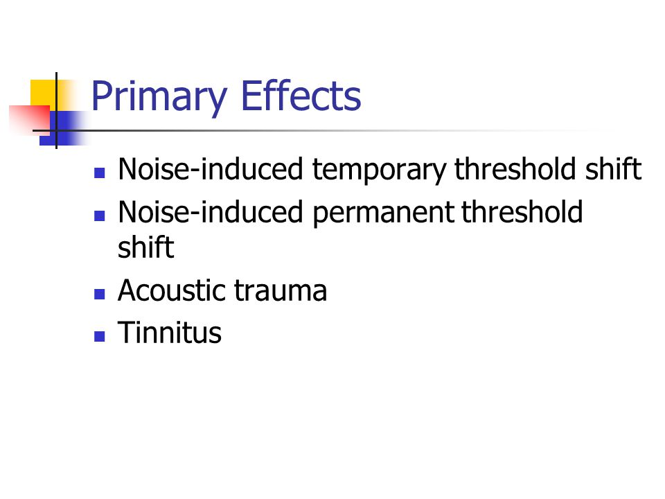 Primary Effects Noise-induced temporary threshold shift