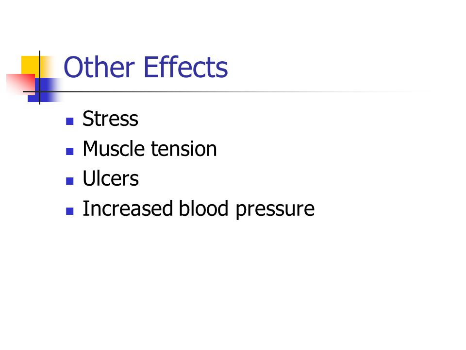 Other Effects Stress Muscle tension Ulcers Increased blood pressure