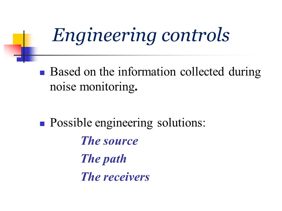 Engineering controls Based on the information collected during noise monitoring. Possible engineering solutions:
