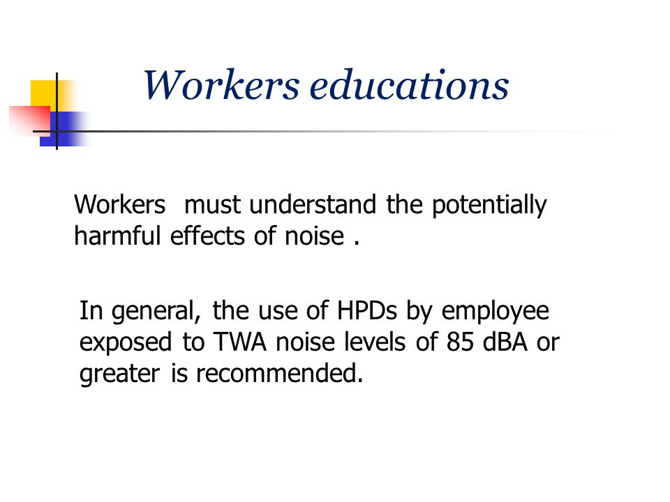 Workers educations Workers must understand the potentially harmful effects of noise .