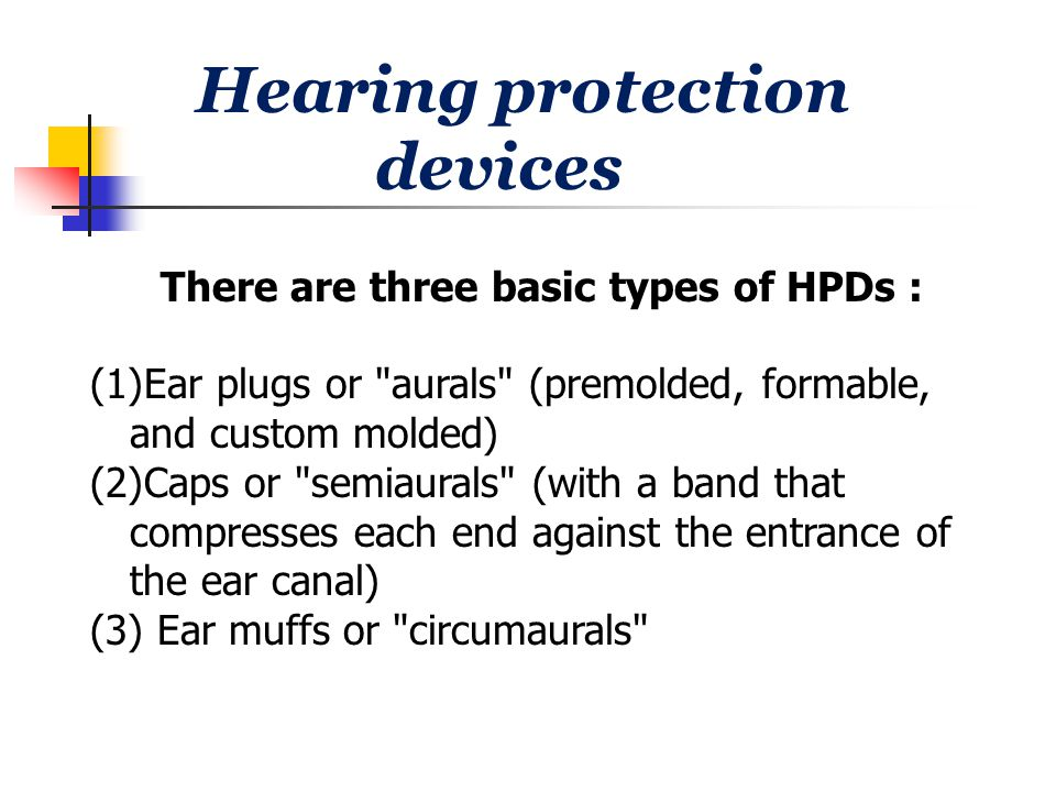 Hearing protection devices There are three basic types of HPDs :