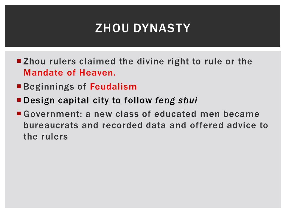 Zhou Dynasty Zhou rulers claimed the divine right to rule or the Mandate of Heaven. Beginnings of Feudalism.