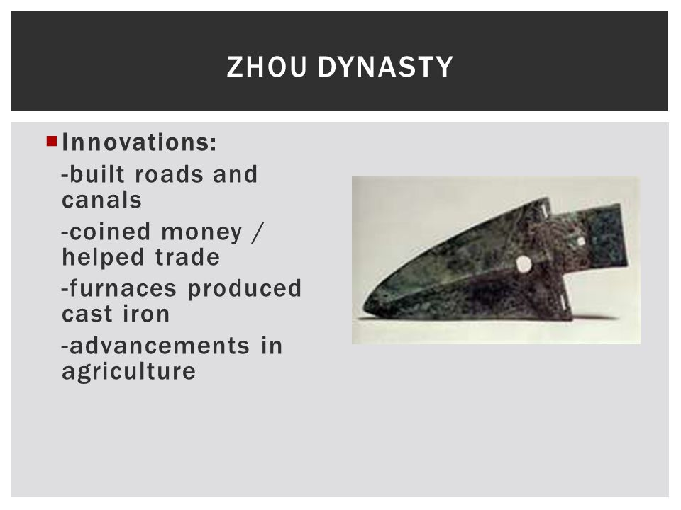 Zhou Dynasty Innovations: -built roads and canals