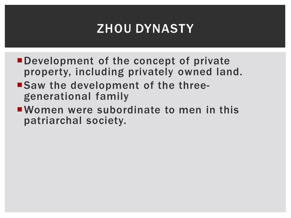 Zhou Dynasty Development of the concept of private property, including privately owned land. Saw the development of the three-generational family.