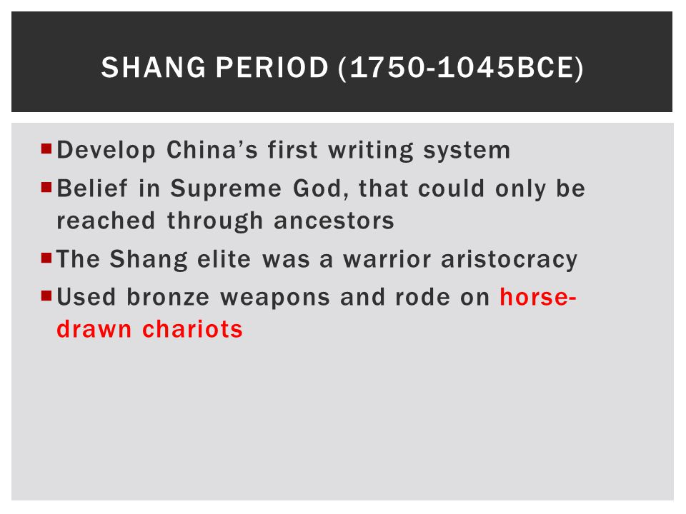 Shang Period (1750-1045BCE) Develop China's first writing system