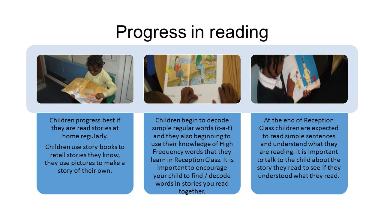 Children progress best if they are read stories at home regularly.
