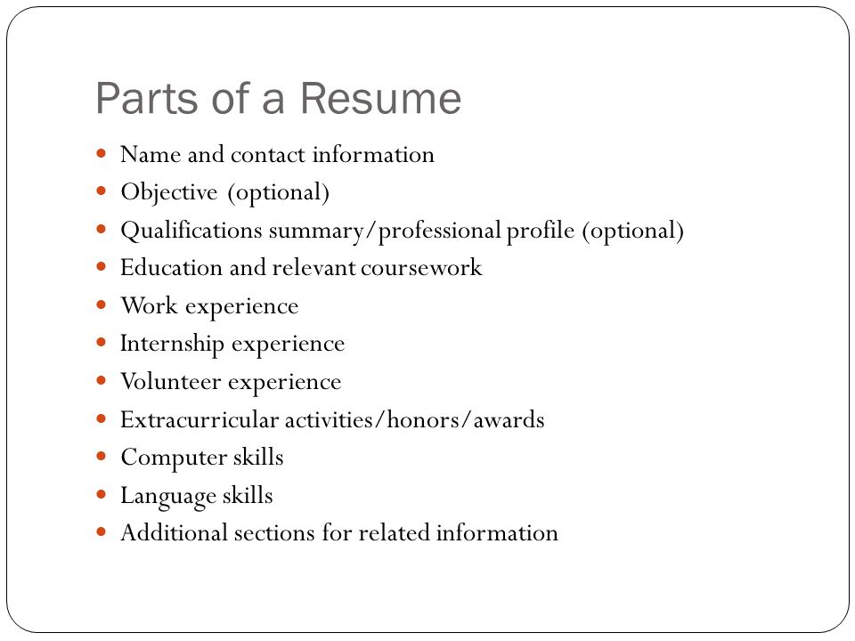 Parts Of A Resume Name And Contact Information. Objective (optional)  Qualifications Summary/  Relevant Coursework Resume
