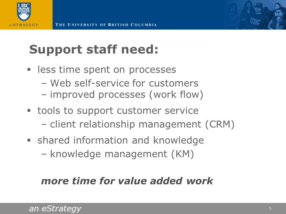 Support staff need: less time spent on processes