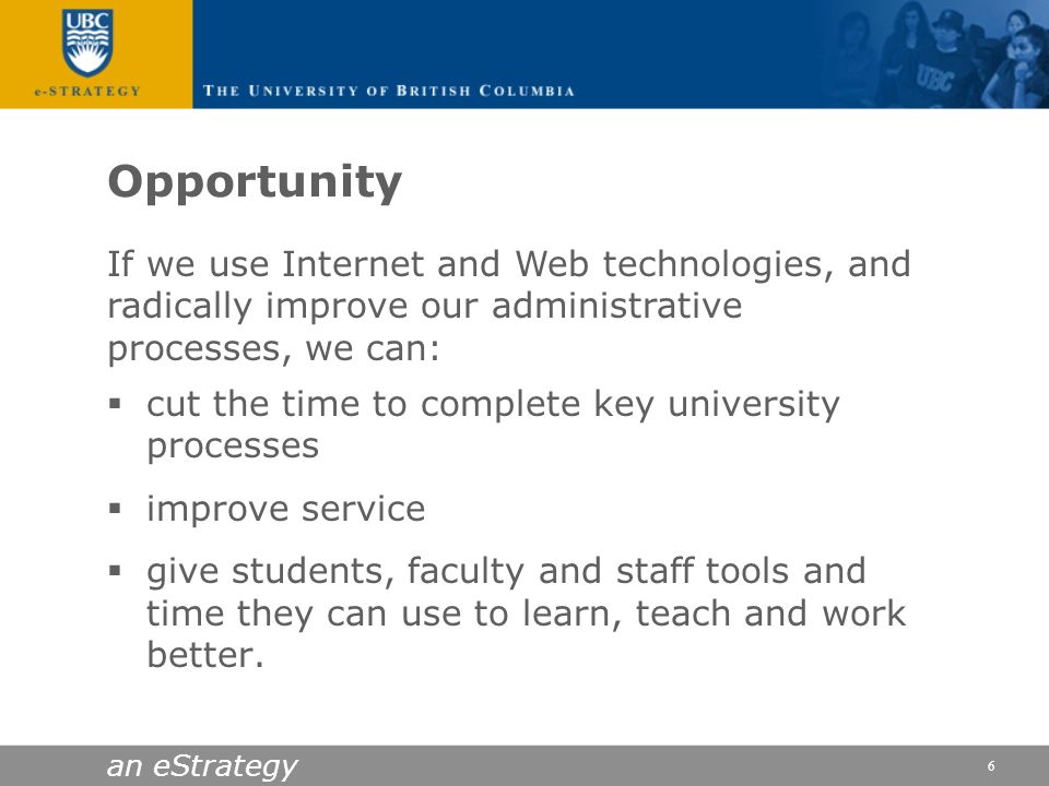 Opportunity If we use Internet and Web technologies, and radically improve our administrative processes, we can: