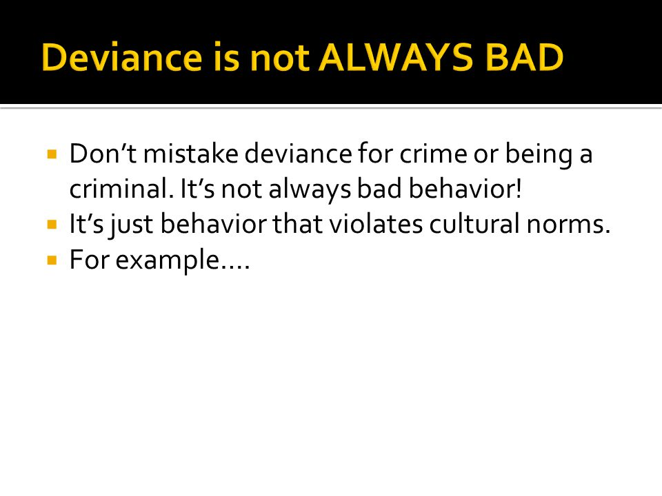 Deviance is not ALWAYS BAD