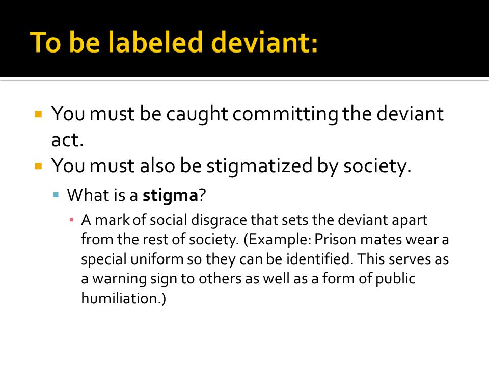To be labeled deviant: You must be caught committing the deviant act.